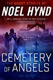 Cemetery of Angels 2014 Edition (THE GHOST STORIES OF NOEL HYND)