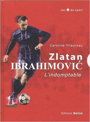Zlatan Ibrahimovic : L'indomptable