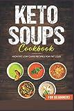 KETO SOUPS COOKBOOK; HIGH FAT LOW CARB RECIPES FOR FAT LOSS