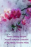 Home Cooking Recipes Journal Notebook Collection of My Family Favorite Meals: Blank Recipes Organizer Gift Book to Write in & Collect 120 Delicious Recipes|Beautiful Vintage Flower Blossoms