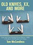 Old Knives, Xx, and More: Case and Case-Related Knives Before 1920: a Guide to Identification and Value