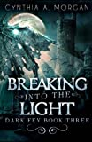 Breaking Into The Light (Dark Fey) (Volume 3)