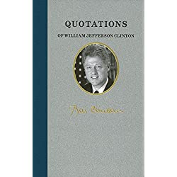 Quotations of William Jefferson Clinton (Quotations of Great Americans)