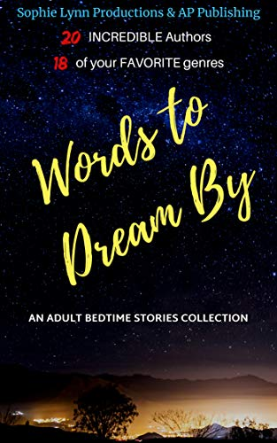 Words to Dream By: An Adult Bedtime Stories Collection. by [Lynn, Sophie, Wallace, M.R., Stoneking, BSM, Cantrell, Roux, Edwards, Jennifer Lassalle, Messina, Gabriella, Maree, Aleisha, Raven, Elias, Miller, Brian, Neeley, Sandra R.]