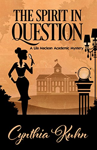 The Spirit in Question (A Lila Maclean Academic Mystery Book 3) by [Kuhn, Cynthia]