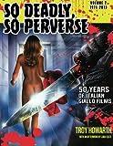 So Deadly, So Perverse Vol 2: 50 Years of Italian Giallo Films Vol. 2 1974-2013 (Volume 2)