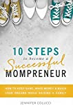 10 Steps To Become A Successful Mompreneur: How to keep sane, make money and build your dreams while raising a family