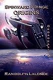 Spinward Fringe Broadcast 0: Origins: A Collected Trilogy