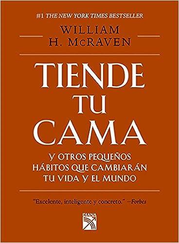 Tiende tu cama y otros pequeños hábitos que cambiarán tu vida y el mundo:  Mcraven, William H.: Amazon.com.mx: Libros