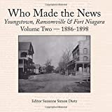 Who Made the News Volume Two: Youngstown, Ransomville & Fort Niagara 1886-1898