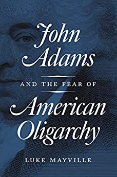 John Adams and the Fear of American Oligarchy de [Mayville, Luke]