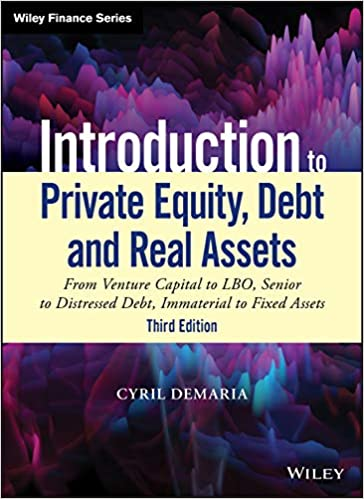 Introduction to Private Equity, Debt and Real Assets (Wiley Finance), 3rd Edition