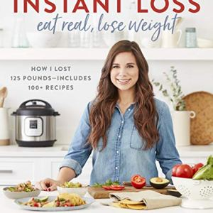 Instant Loss: Eat Real, Lose Weight: How I Lost 125 Pounds―Includes 100+ Recipes 21