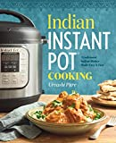 Indian Instant Pot® Cooking: Traditional Indian Dishes Made Easy and Fast