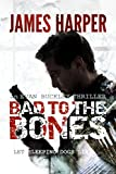 Bad To The Bones: A Murder Mystery Crime Thriller (Evan Buckley Thrillers Book 1)