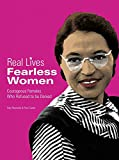 Fearless Women: Courageous Females who Refused to be Denied (Real Lives)
