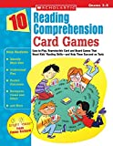 10 Reading Comprehension Card Games: Easy-to-Play, Reproducible Card and Board Games That Boost Kids' Reading Skills—and Help Them Succeed on Tests