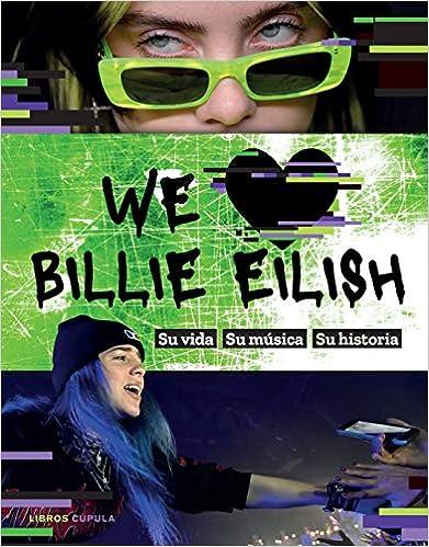 We love Billie Eilish : Su vida, su música, su historia