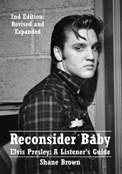 Reconsider Baby. Elvis Presley: A Listener's Guide: 2nd Edition. Revised and Expanded by [Brown, Shane]