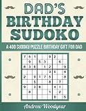 Dad's Birthday Sudoku: A 400 Sudoku Puzzle Birthday Gift For Dad (Sudoku Birthday Gift For Dad) (Volume 1)