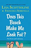 Does This Beach Make Me Look Fat?: True Stories and Confessions (The Amazing Adventures of an Ordinary Woman)