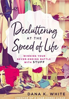 Decluttering at the Speed of Life: Winning Your Never-Ending Battle with Stuff by [White, Dana K.]