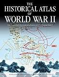 The Historical Atlas of World War II (Historical Atlas Series)