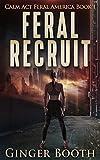 Feral Recruit (Calm Act Feral America Book 1)