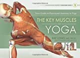 1: The Key Muscles of Yoga: Scientific Keys, Volume I