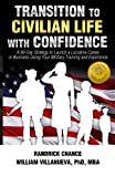 Transition to Civilian Life with Confidence: A 90-Day Strategy to Launch a Lucrative Career or Business Using Your Military Training and Experience