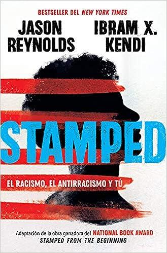 Stamped: El Racismo, El Antirracismo Y Tú de Jason Reynolds