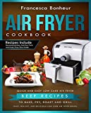 Air Fryer Cookbook: Quick and Easy Low Carb Air Fryer Beef Recipes to Bake, Fry, Roast and Grill (Easy, Healthy and Delicious Low Carb Air Fryer Series Book Book 6)