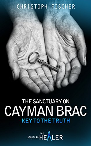 The Sanctuary on Cayman Brac: Key to the Truth (Fraud or Miracle? Book 3) by [Fischer, Christoph]