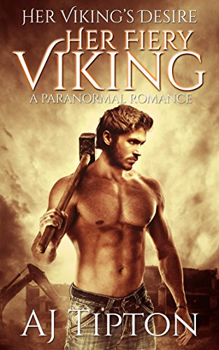 Her Fiery Viking: A Paranormal Romance (Her Viking's Desire Book 1) by [Tipton, AJ]
