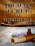 Ancient Secrets of Essential Oils