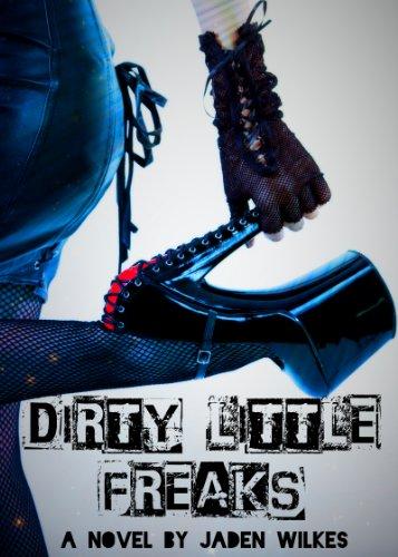 Dirty Little Freaks by Jaden Wilkes