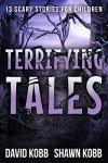 Terrifying Tales: 13 Scary Stories for Children by [Kobb, David, Kobb, Shawn]