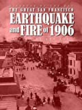Disaster by the Bay: The Great San Francisco Fire and Earthquake of 1906