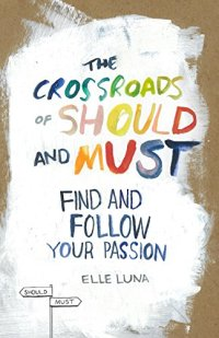 The Crossroads of Should and Must: Find and Follow Your Passion by [Luna, Elle]