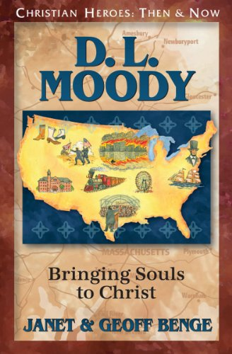 D. L. Moody: Bringing Souls to Christ (Christian Heroes: Then & Now)
