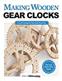 Making Wooden Gear Clocks: 6 Cool Contraptions That Really Keep Time (Fox Chapel Publishing) Step-by-Step Projects for Handmade Clocks, from Beginner to Advanced; Includes Full-Size Pattern Pack