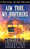 Aim True, My Brothers (an Eddie Rankin FBI Counter-Terror Thriller Book 1)
