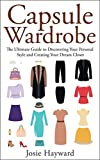 CAPSULE WARDROBE: The Ultimate Guide to Discovering Your Personal Style and Creating Your Dream Closet (Style Secrets, Confident Closet, Simple Elegance, Personal Style, Fashion and Beauty)