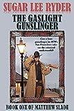 The Gaslight Gunslinger: Book One of Matthew Slade (Gunslinger Matthew Slade 1)