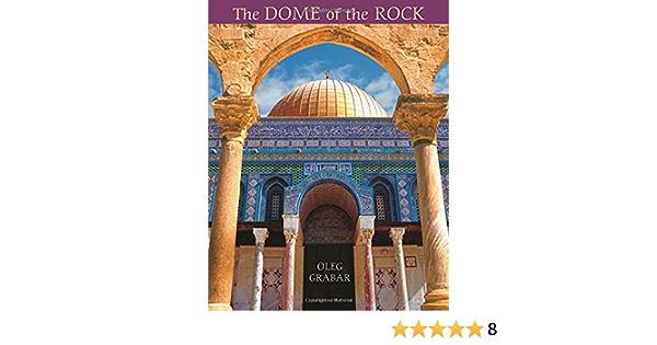 The Dome Of The Rock Grabar Oleg 9780674023130 Amazon Com Books