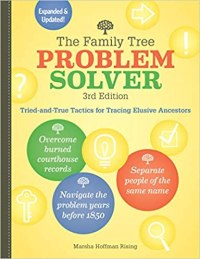 The Family Tree Problem Solver: Tried-and-True Tactics for Tracing Elusive Ancestors, 3rd Edition
