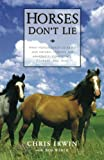 Product review for Horses Don't Lie: What Horses Teach Us About Our Natural Capacity for Awareness, Confidence, Courage, and Trust