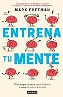 Entrena Tu Mente: 20 Pasos Para Mejorar Tu Salud Mental Y Tomar El Control de Tu Vida / The Mind Workout