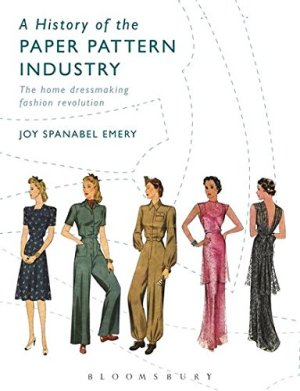 A History of the Paper Pattern Industry: The Home Dressmaking Fashion Revolution (Arden Shakespeare Library)
