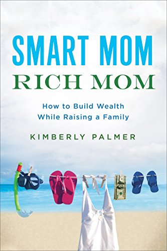 Smart Mom, Rich Mom: How to Build Wealth While Raising a Family